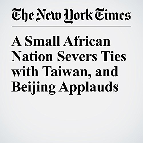 A Small African Nation Severs Ties with Taiwan, and Beijing Applauds cover art