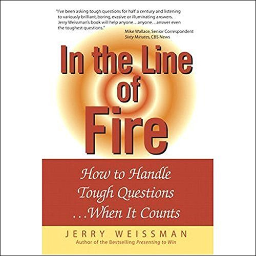 In the Line of Fire     How to Handle Tough Questions...When It Counts              By:                                                                                                                                 Jerry Weissman                               Narrated by:                                                                                                                                 Ax Norman                      Length: 4 hrs and 33 mins     42 ratings     Overall 4.1