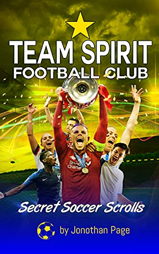 TEAM SPIRIT FOOTBALL CLUB: (Secret Soccer Scrolls Book 1)