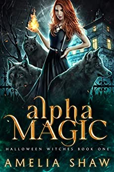 Alpha Magic (Halloween Witches Book 1) by [Amelia Shaw]
