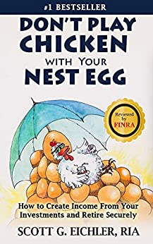 Don't Play Chicken with Your Nest Egg: How to Create Income from Your Investments and Retire Securely by [Scott Eichler]