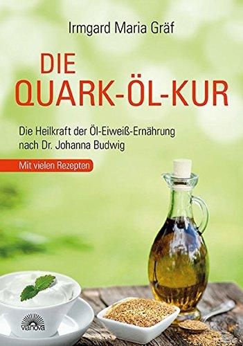 Die Quark-Öl-Kur: Die Heilkraft der Öl-Eiweiß-Ernährung nach Dr. Johanna Budwig mit vielen Rezepten