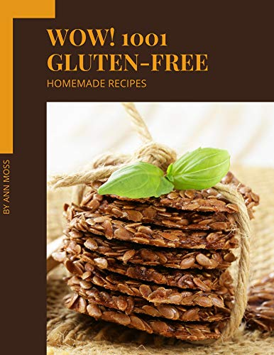 Wow! 1001 Homemade Gluten-Free Recipes: I Love Homemade Gluten-Free Cookbook! (English Edition)
