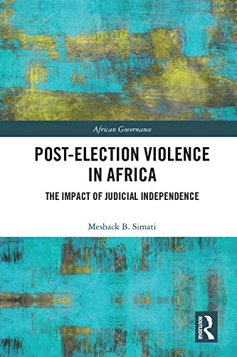 Post-Election Violence in Africa: The Impact of Judicial Independence (African Governance)