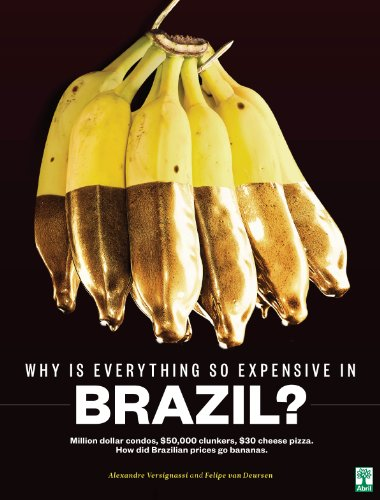 Why Is Everything So Expensive In Brazil?: Million dollar condos, $50,000 clunkers, $30 cheese pizza. How did Brazilian prices go bananas (English Edition)