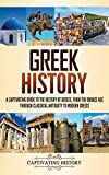 Greek History: A Captivating Guide to the History of Greece, from the Bronze Age through Classical Antiquity to Modern Greece