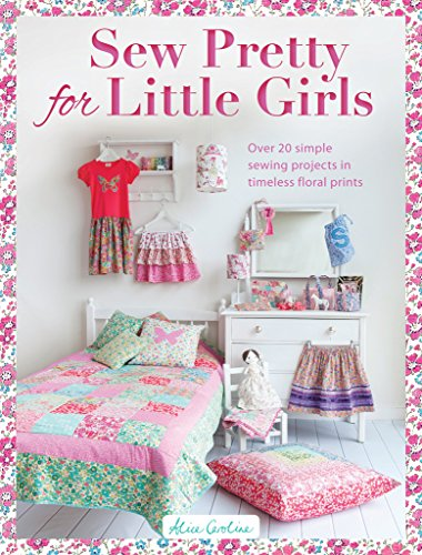 Save %83 Now! Sew Pretty for Little Girls: Over 20 Simple Sewing Projects in Timeless Floral Prints