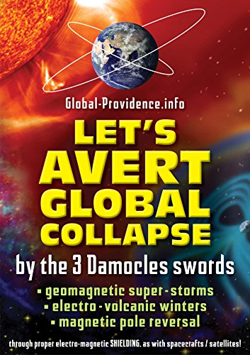 Let's avert global collapse by the 3 damocles swords: (geomagnetic super-storm - volcanic winters - magnetic pole reversal) (English Edition)