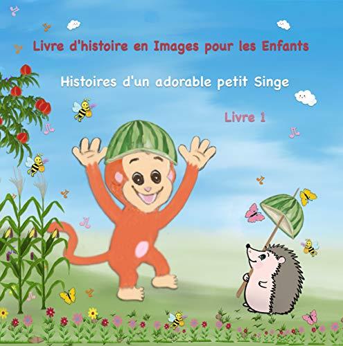 Histoires d\'un adorable petit Singe: Livre d\'histoire en images pour les enfants - Livre 1 - L'aventure avec le petit Hérisson - French Story Book For Kids (French Edition)