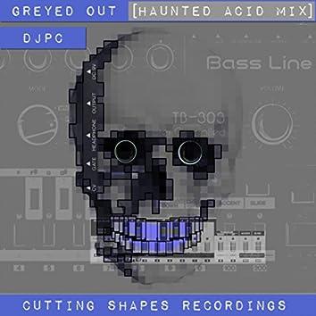 Greyed Out (Haunted Acid Mix)