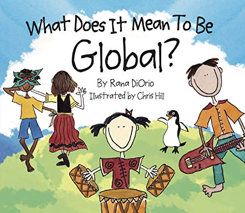 What Does It Mean to Be Global? (What Does It Mean To Be...?) by [Rana DiOrio, Chris Hill]