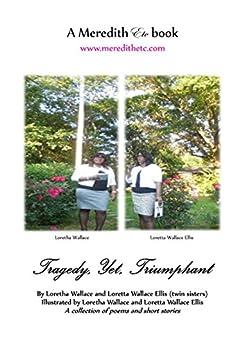 Tragedy, Yet, Triumphant by [Loretha Wallace, Loretta Wallace Ellis, J Moffett Walker]