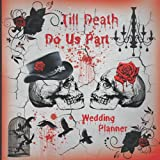 Till Death Do Us Part Journal Planner: Gothic Romance , Skull Wedding Journal Planner , Crow Red - Black Rose, Creepy Theme For Halloween Party, Gothic Wedding Party Day Memories, Full-color interior