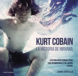 Kurt Cobain. La historia de Nirvana (Música y cine)