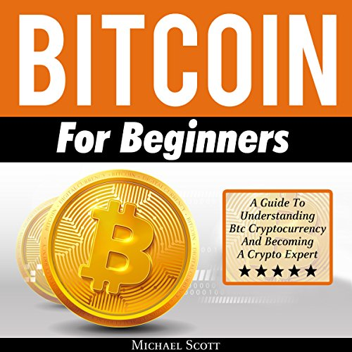 Bitcoin for Beginners: A Guide to Understanding Btc Cryptocurrency and Becoming a Crypto Expert audiobook cover art