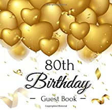 80th Birthday Guest Book: Golden Hearts Balloons Theme Elegant Glossy Cover, Place for a Photo, Cream Color Paper, 123 Pages, Guest Sign in for Party, ... Best Wishes and Messages from Family and Fri