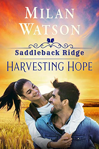 Harvesting Hope: in Saddleback Ridge by [Milan Watson]