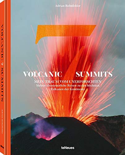 Volcanic 7 Summits. Mein Traum vom Unerforschten. Sieben abenteuerliche Reisen zu den höchsten Vulkanen der Kontinente - 22,3x28,7 cm, 200 Seiten