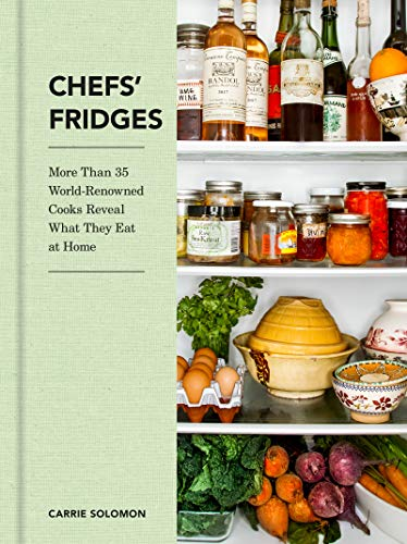 Chefs' Fridges: More Than 35 World-Renowned Cooks Reveal What They Eat at Home by [Carrie Solomon, Adrian Moore]