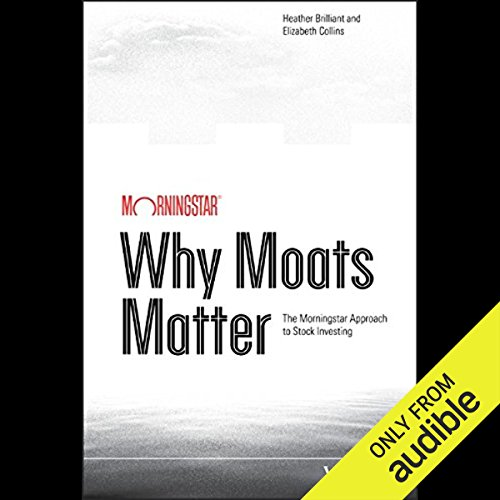 Why Moats Matter     The Morningstar Approach to Stock Investing              De :                                                                                                                                 Heather Brilliant,                                                                                        Elizabeth Collins                               Lu par :                                                                                                                                 Julie Eickhoff                      Durée : 8 h et 8 min     Pas de notations     Global 0,0