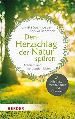 Den Herzschlag der Natur spüren: Achtsam und verbunden leben
