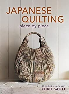 Japanese Quilting Piece By Piece: 29 Stitched Projects from Yoko Saito by Saito Yoko (2-Oct-2012) Paperback