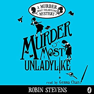 Murder Most Unladylike                   By:                                                                                                                                 Robin Stevens                               Narrated by:                                                                                                                                 Gemma Chan                      Length: 5 hrs and 47 mins     186 ratings     Overall 4.5