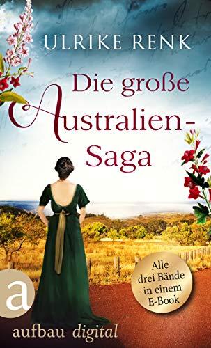 Die große Australien-Saga: Die Australierin & Die australischen Schwestern & Das Versprechen der australischen Schwestern (Die Australien Saga)
