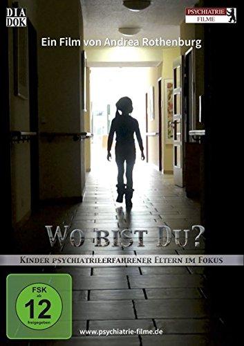 Wo bist Du?: Kinder psychiatrieerfahrener Eltern im Fokus (nur private Nutzung)