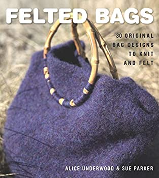 Felted Bags  30 Original Bag Designs to Knit and Felt