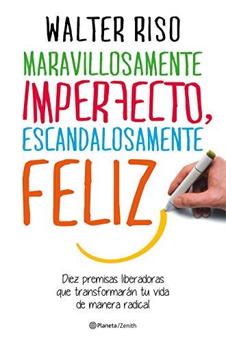 Maravillosamente imperfecto, escandalosamente feliz (Edición española): Diez premisas liberadoras que transformarán tu vida de manera radical
