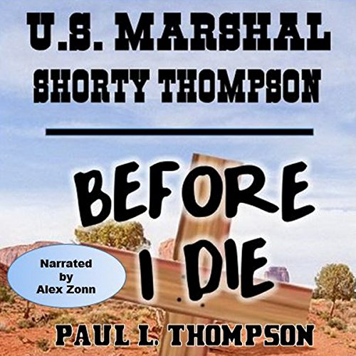 U.S. Marshal Shorty Thompson - Before I Die audiobook cover art