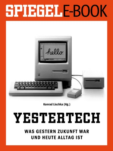 Yestertech - Was gestern Zukunft war und heute Alltag ist: Ein SPIEGEL E-Book