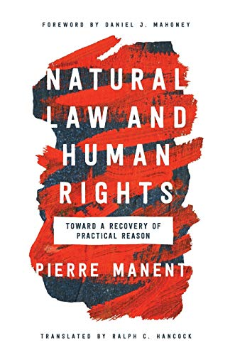 Compare Textbook Prices for Natural Law and Human Rights: Toward a Recovery of Practical Reason Catholic Ideas for a Secular World 1 Edition ISBN 9780268107222 by Manent, Pierre,Hancock, Ralph C.,Mahoney, Daniel J.