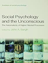 Social Psychology and the Unconscious: The Automaticity of Higher Mental Processes (Frontiers of Social Psychology)