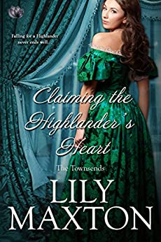 Claiming the Highlander's Heart (The Townsends Book 4) by [Lily Maxton]