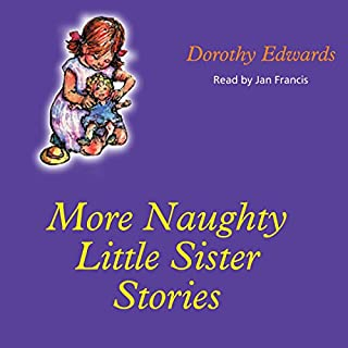 More Naughty Little Sister Stories     My Naughty Little Sister              By:                                                                                                                                 Dorothy Edwards                               Narrated by:                                                                                                                                 Jan Francis                      Length: 1 hr and 27 mins     50 ratings     Overall 4.6