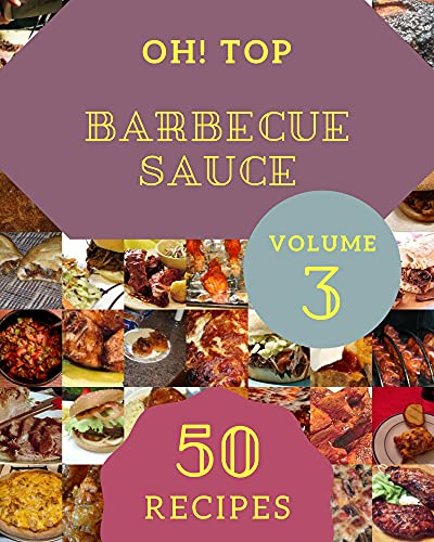 Oh! Top 50 Barbecue Sauce Recipes Volume 3: Barbecue Sauce Cookbook - Your Best Friend Forever (English Edition)