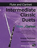 Intermediate Classic Duets for Flute and Clarinet: 22 classical and traditional...