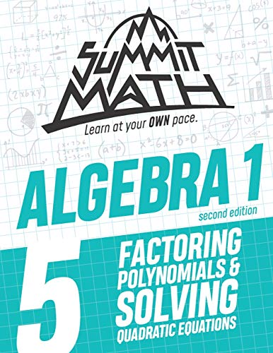 Summit Math Algebra 1 Book 5: Factoring Polynomials and Solving Quadratic Equations (Guided Discovery Algebra 1 Series for Self-Paced, Student-Centered Learning - 2nd Edition)