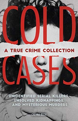 Cold Cases A True Crime Collection Unidentified Serial Killers Unsolved Kidnappings and Mysterious product image