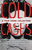 Cold Cases: A True Crime Collection: Unidentified Serial Killers, Unsolved Kidnappings, and Mysterious Murders (Including the Zodiac Killer, Natalee Holloway's ... the Golden State Killer and More)