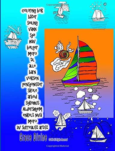 coloring bok båter seiling vann sjø hav bølger moro til alle barn voksen pensjonister skole arbeid sykehus Aldershjem enkelt nivå moro av surrealist artist Grace Divine