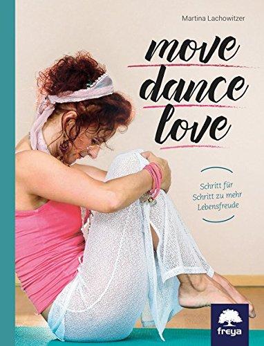 Move . Dance . Love: Schritt für Schritt zu mehr Lebensfreude