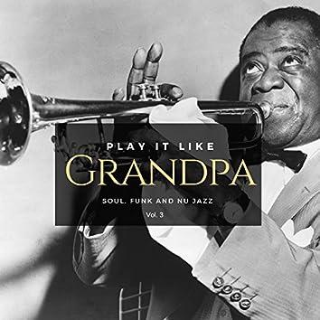 Play It Like Grandpa, Vol. 3 - Soul, Funk And Nu Jazz