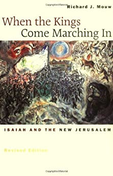 When the Kings Come Marching In: Isaiah and the New Jerusalem by [Richard J. Mouw]