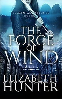 The Force of Wind (Elemental Mysteries Book 3) by [Elizabeth Hunter]
