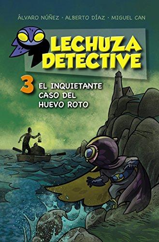 Lechuza Detective 3: El inquietante caso del huevo roto (LITERATURA INFANTIL - Lechuza Detective)