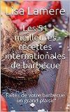 Les 51 meilleures recettes internationales de barbecue: Faites de votre barbecue un grand plaisir (French Edition)