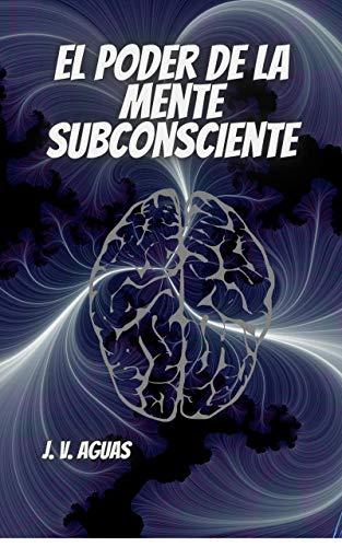 El Poder De La Mente Subconsciente: Todo esta en la mente -...
